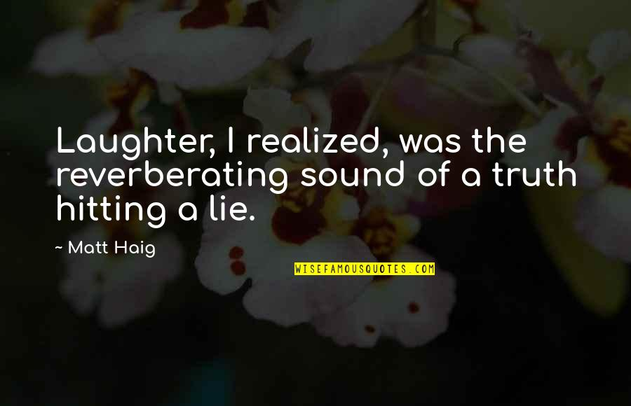 Grandparents Being Heroes Quotes By Matt Haig: Laughter, I realized, was the reverberating sound of
