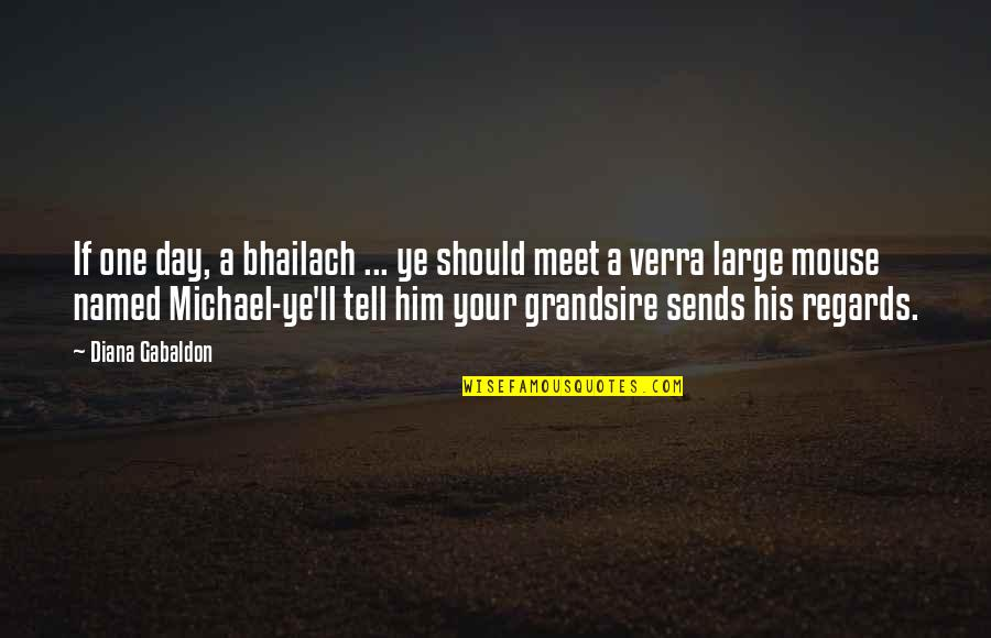 Grandsire Quotes By Diana Gabaldon: If one day, a bhailach ... ye should