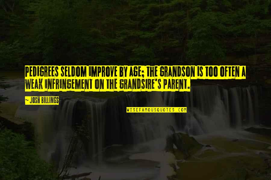 Grandsire Quotes By Josh Billings: Pedigrees seldom improve by age; the grandson is