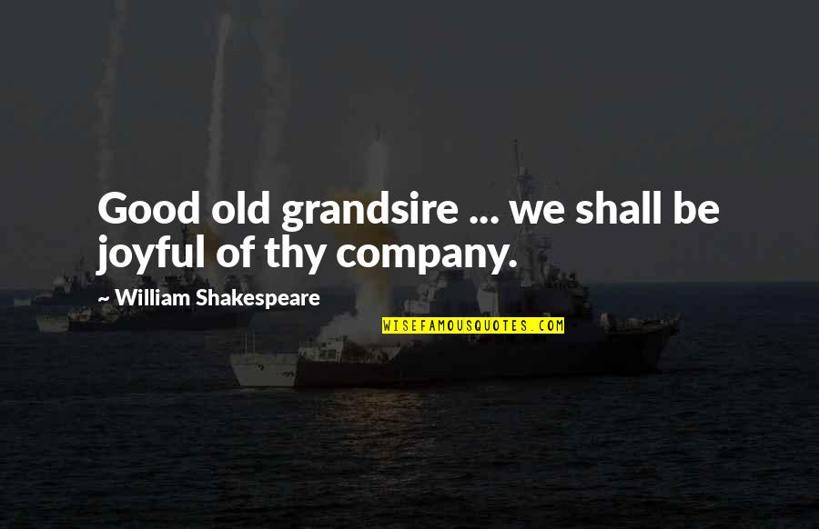 Grandsire Quotes By William Shakespeare: Good old grandsire ... we shall be joyful