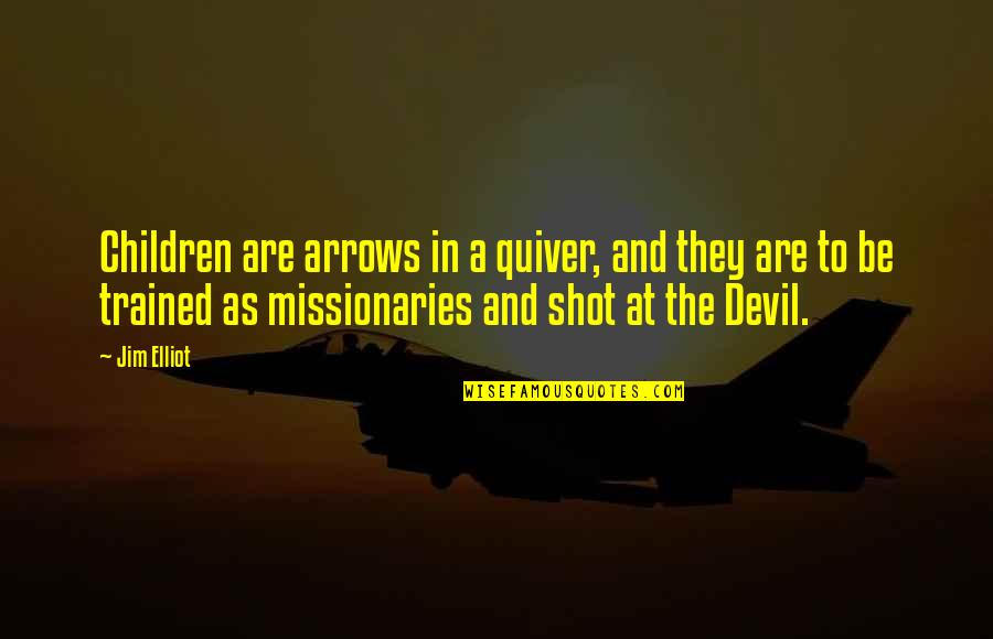 Grandsons And Grandmothers Quotes By Jim Elliot: Children are arrows in a quiver, and they