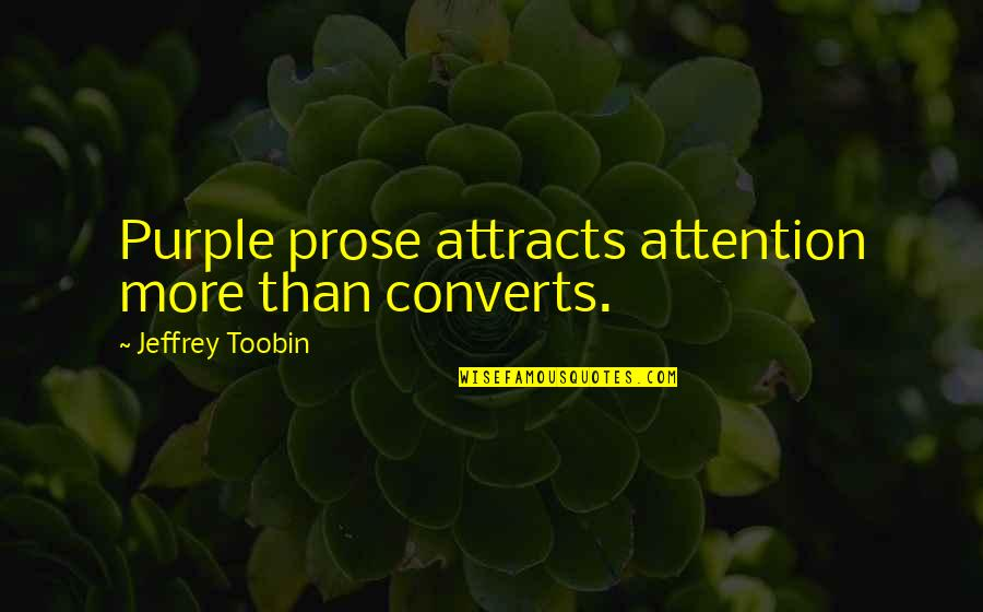 Grandstanding Quotes By Jeffrey Toobin: Purple prose attracts attention more than converts.