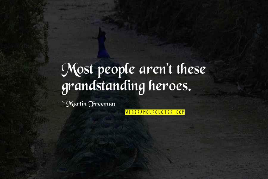 Grandstanding Quotes By Martin Freeman: Most people aren't these grandstanding heroes.