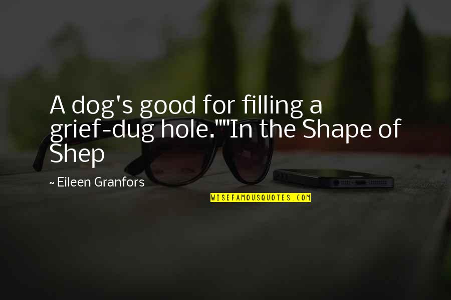 "Granfors Quotes By Eileen Granfors: A dog's good for filling a grief-dug hole.""""In"
