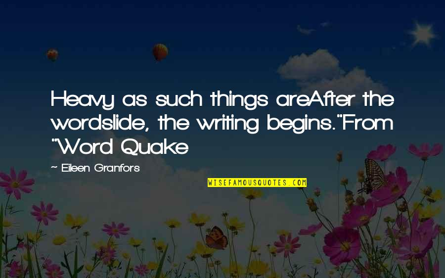 Granfors Quotes By Eileen Granfors: Heavy as such things areAfter the wordslide, the