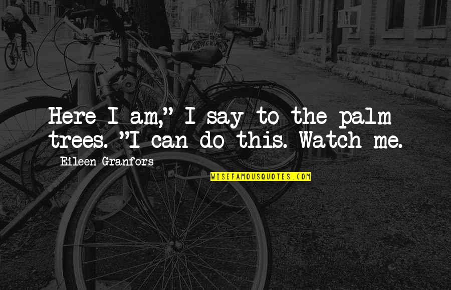 "Granfors Quotes By Eileen Granfors: Here I am,"" I say to the palm"