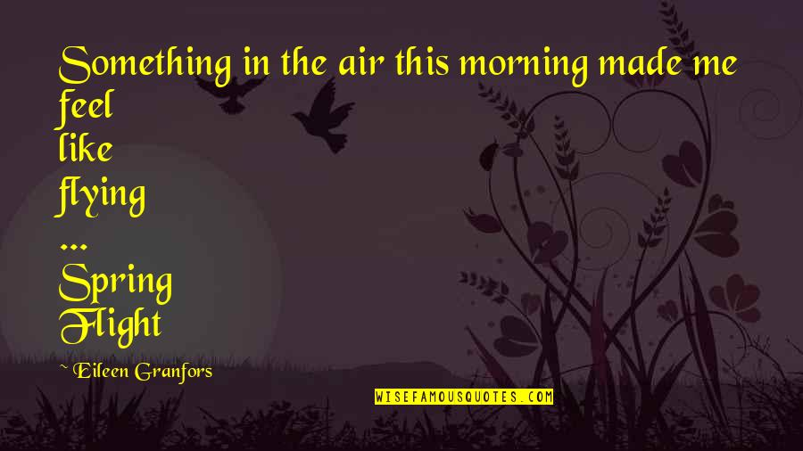Granfors Quotes By Eileen Granfors: Something in the air this morning made me