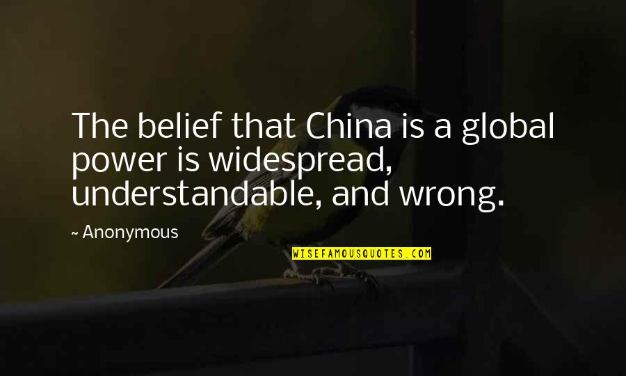 Granny Dan Danielle Steel Quotes By Anonymous: The belief that China is a global power