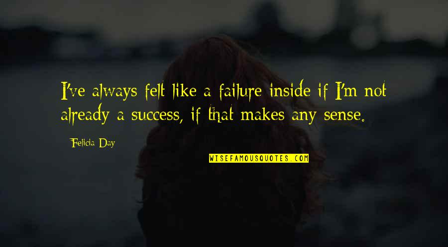 Granny Dan Danielle Steel Quotes By Felicia Day: I've always felt like a failure inside if