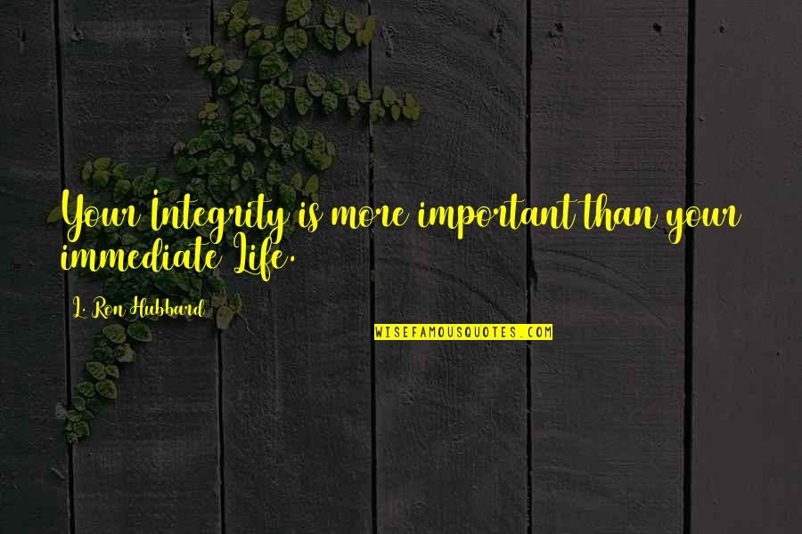 Granny Weatherall Quotes By L. Ron Hubbard: Your Integrity is more important than your immediate