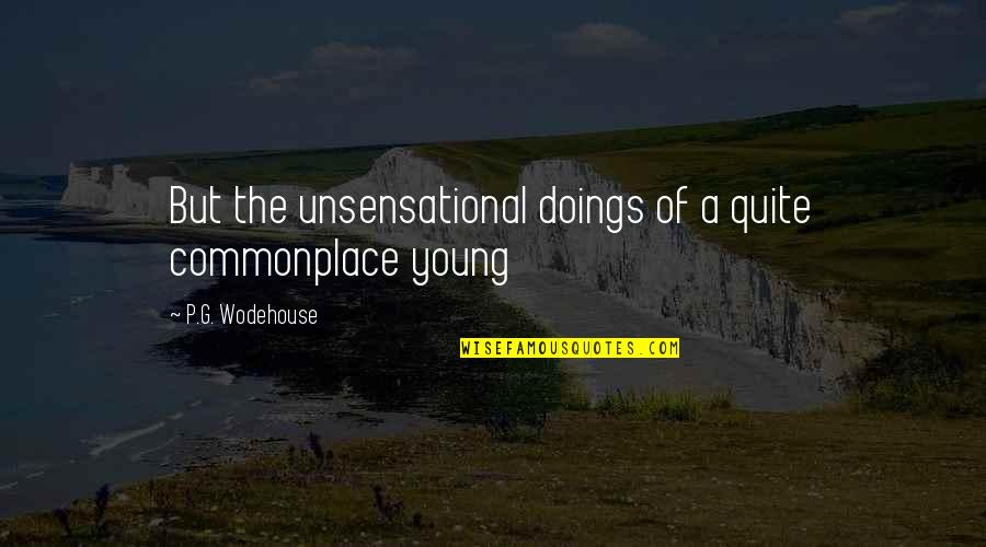 Granny Weatherall Quotes By P.G. Wodehouse: But the unsensational doings of a quite commonplace