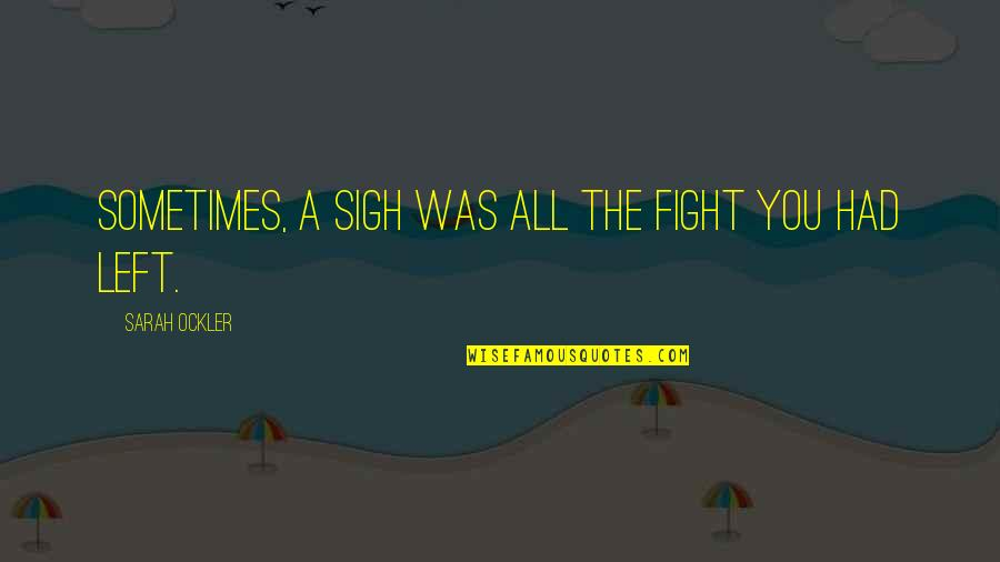 Granny Weatherall Quotes By Sarah Ockler: Sometimes, a sigh was all the fight you