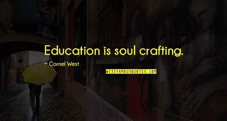 Granny Winkle Quotes By Cornel West: Education is soul crafting.