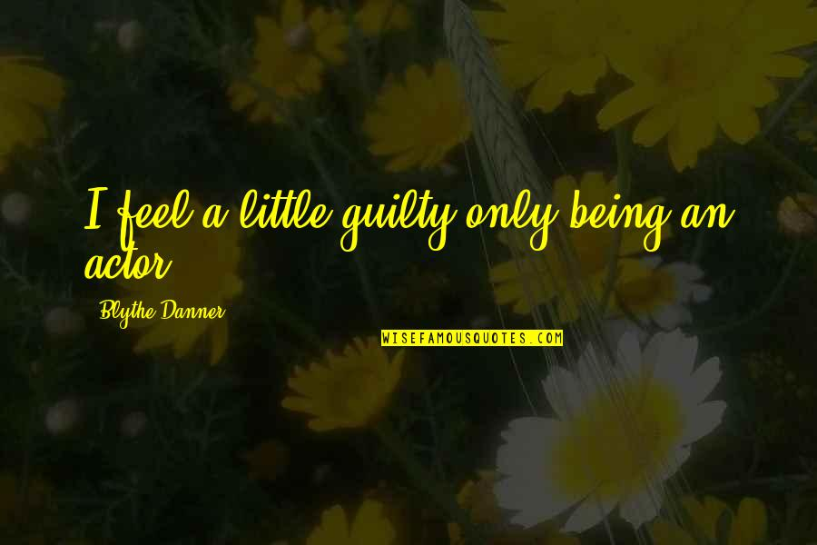Grannyma Quotes By Blythe Danner: I feel a little guilty only being an