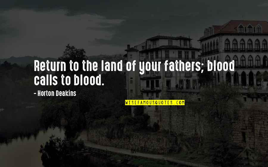 Grannyma Quotes By Horton Deakins: Return to the land of your fathers; blood