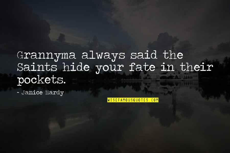 Grannyma Quotes By Janice Hardy: Grannyma always said the Saints hide your fate