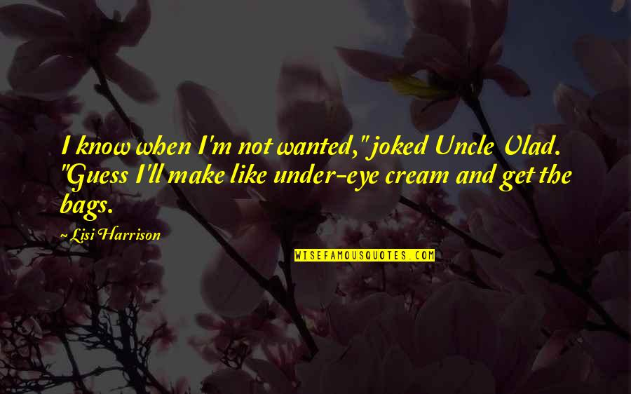 """Grannyma Quotes By Lisi Harrison: I know when I'm not wanted,"""" joked Uncle"""