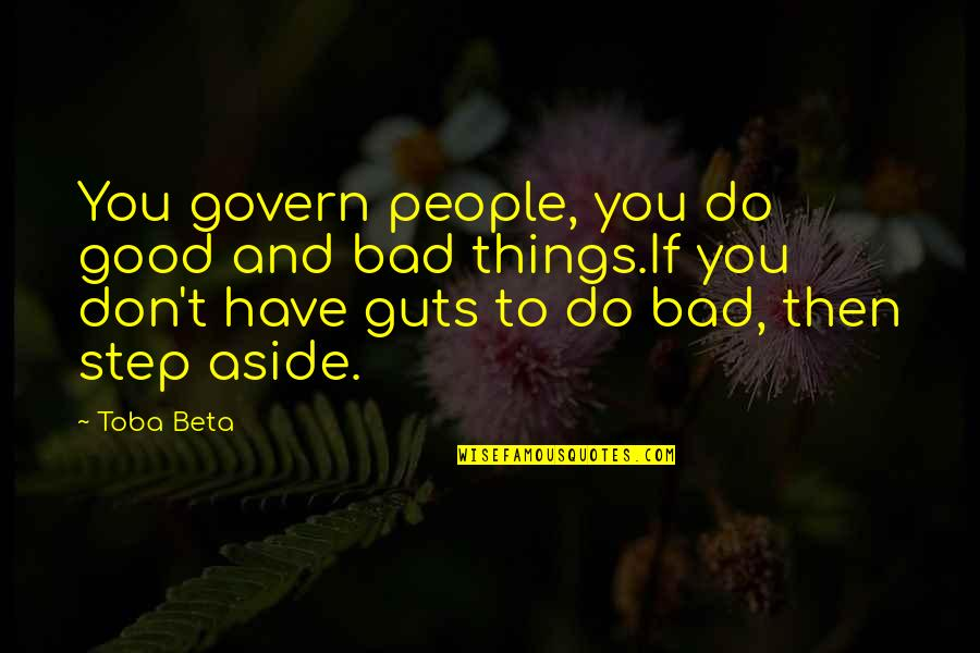 Grannyma Quotes By Toba Beta: You govern people, you do good and bad