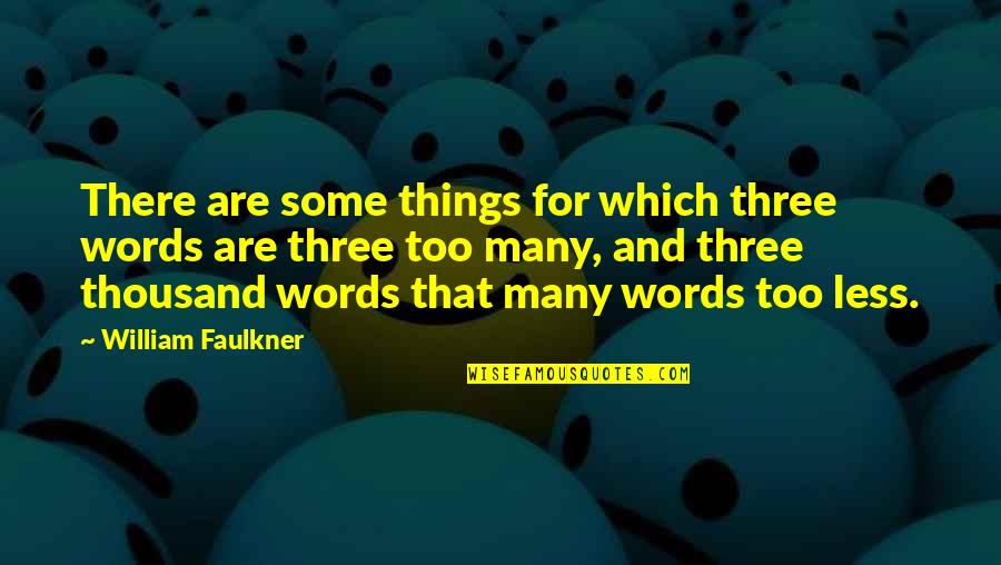 Grannyma Quotes By William Faulkner: There are some things for which three words