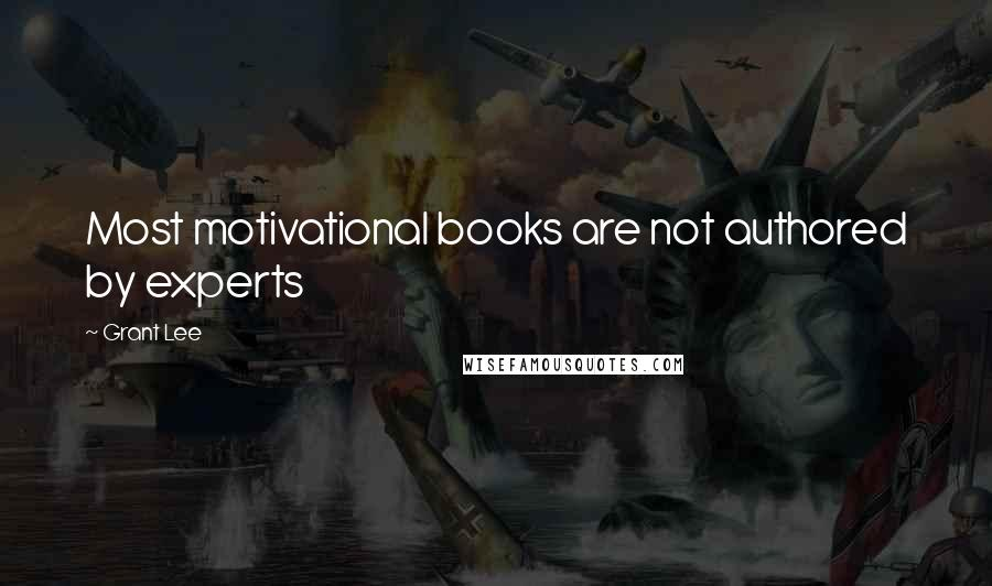 Grant Lee quotes: Most motivational books are not authored by experts