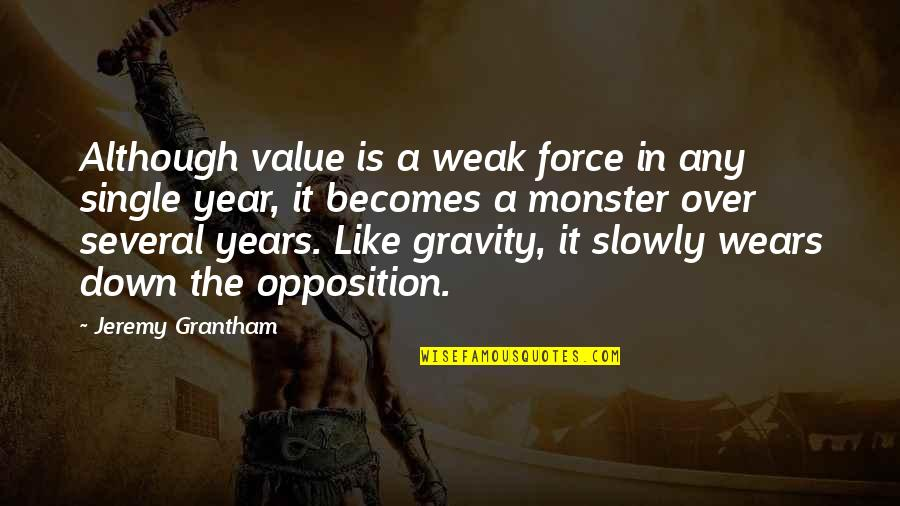 Grantham's Quotes By Jeremy Grantham: Although value is a weak force in any