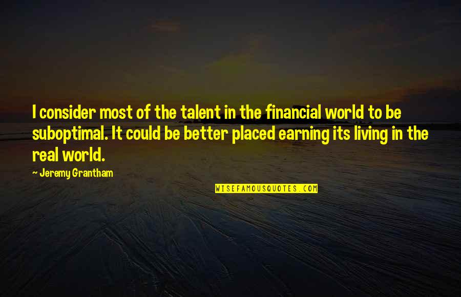 Grantham's Quotes By Jeremy Grantham: I consider most of the talent in the