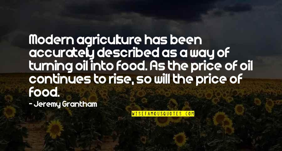 Grantham's Quotes By Jeremy Grantham: Modern agriculture has been accurately described as a