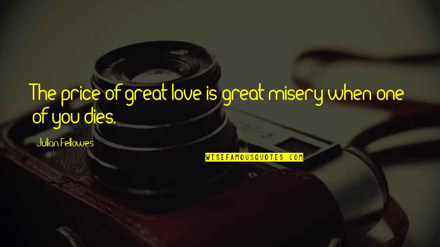 Grantham's Quotes By Julian Fellowes: The price of great love is great misery