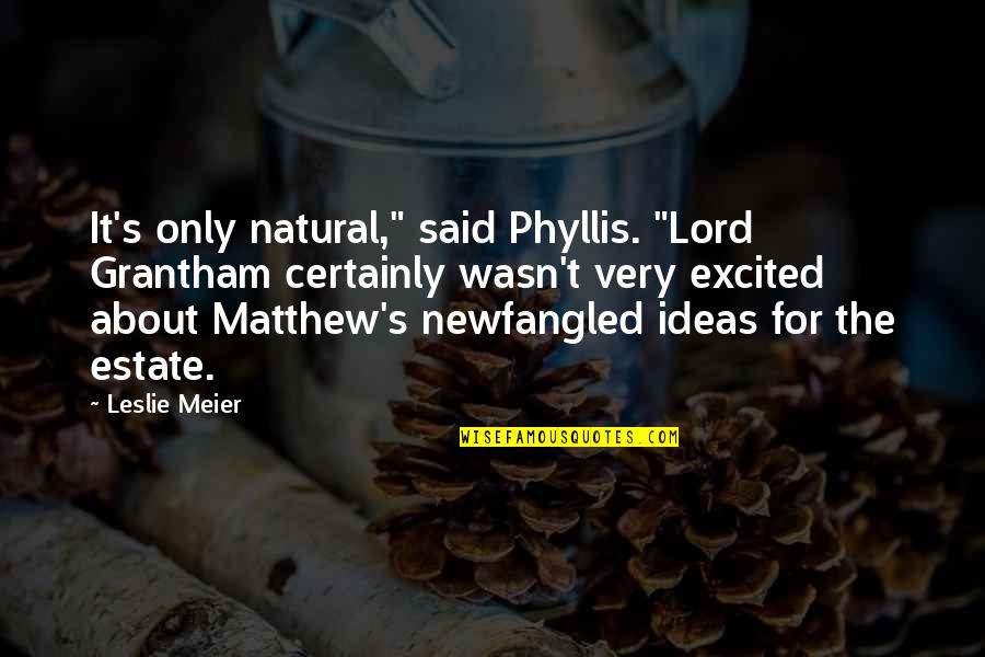 """Grantham's Quotes By Leslie Meier: It's only natural,"""" said Phyllis. """"Lord Grantham certainly"""