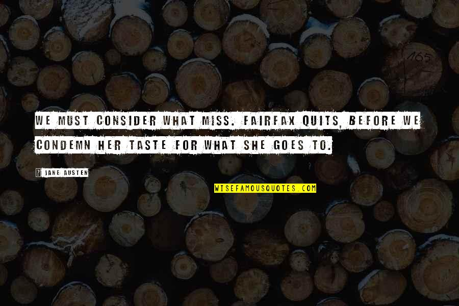 Grantland Frank Underwood Quotes By Jane Austen: We must consider what Miss. Fairfax quits, before