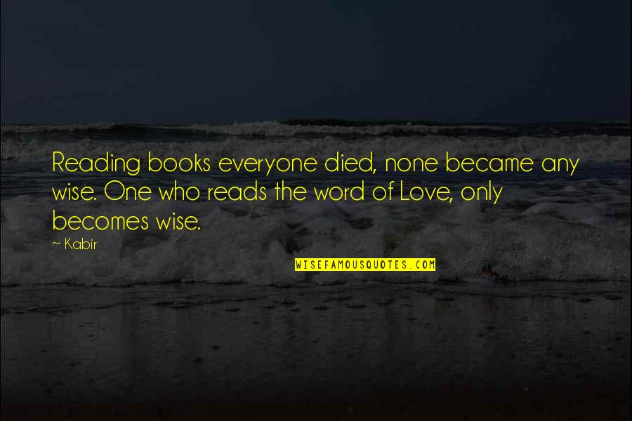 Grantland Frank Underwood Quotes By Kabir: Reading books everyone died, none became any wise.