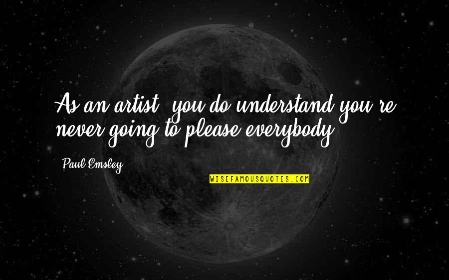 Grantland Frank Underwood Quotes By Paul Emsley: As an artist, you do understand you're never