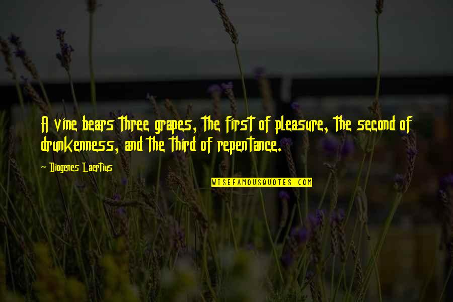Grapes And Wine Quotes By Diogenes Laertius: A vine bears three grapes, the first of