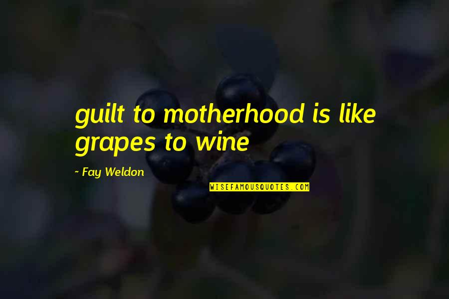 Grapes And Wine Quotes By Fay Weldon: guilt to motherhood is like grapes to wine