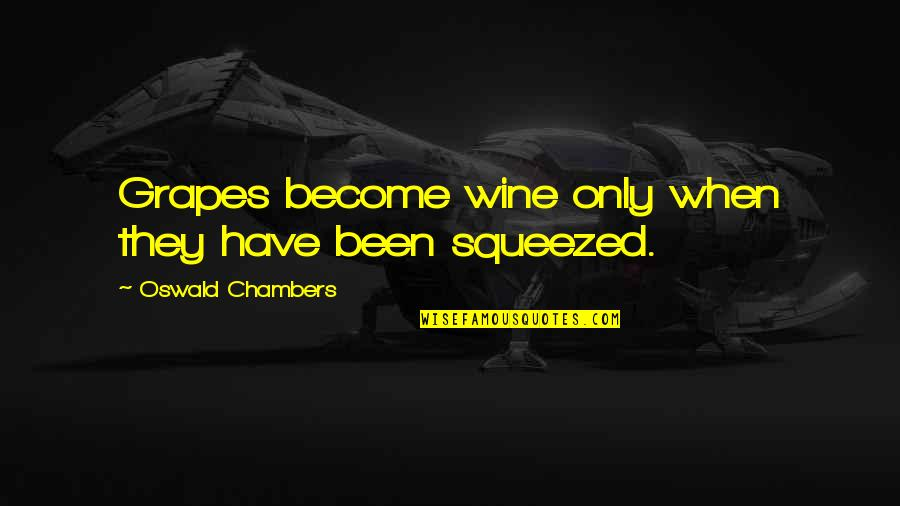 Grapes And Wine Quotes By Oswald Chambers: Grapes become wine only when they have been