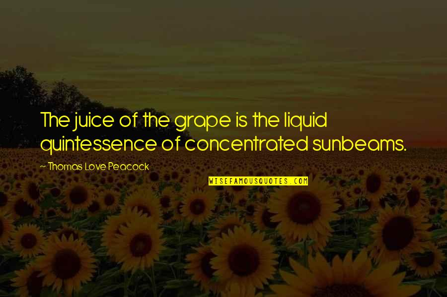 Grapes And Wine Quotes By Thomas Love Peacock: The juice of the grape is the liquid