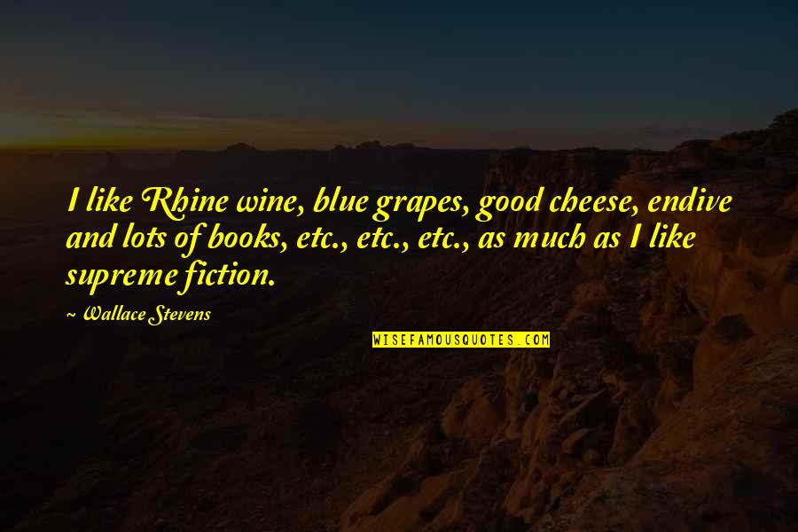 Grapes And Wine Quotes By Wallace Stevens: I like Rhine wine, blue grapes, good cheese,