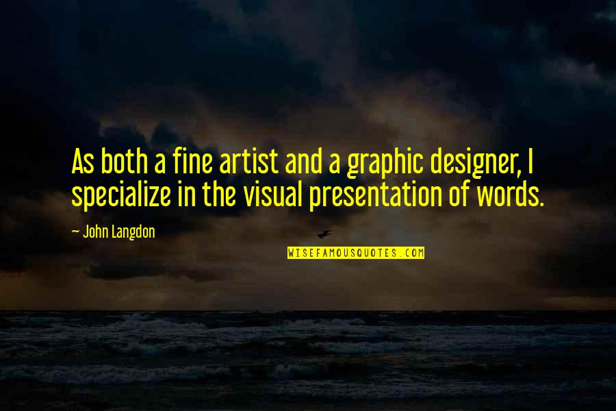 Graphic Designer Quotes By John Langdon: As both a fine artist and a graphic