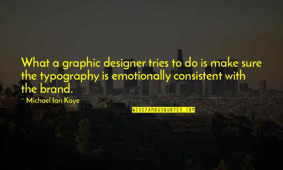 Graphic Designer Quotes By Michael Ian Kaye: What a graphic designer tries to do is