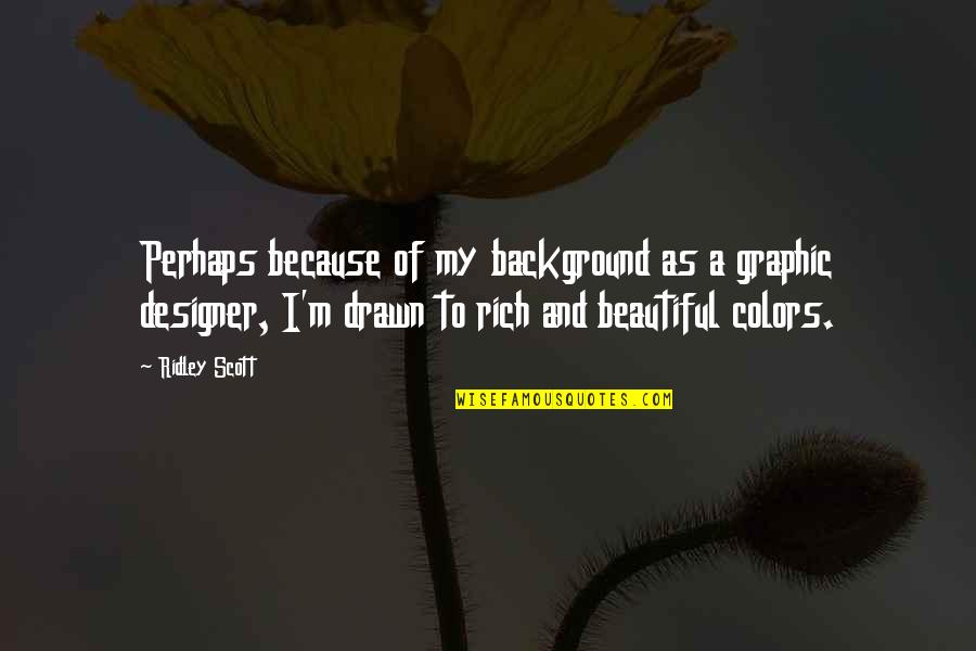 Graphic Designer Quotes By Ridley Scott: Perhaps because of my background as a graphic