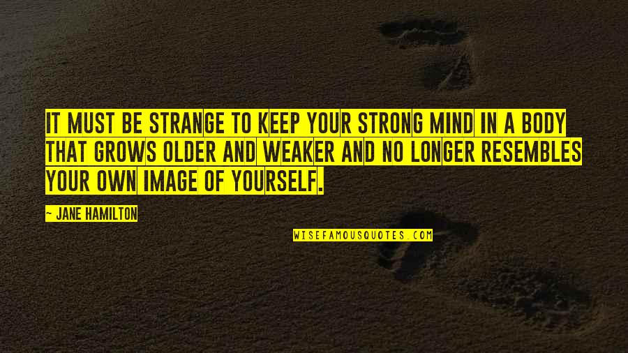 Graphic Tees Quotes By Jane Hamilton: It must be strange to keep your strong