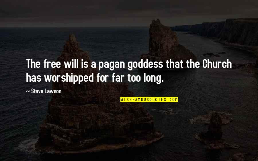 Graphic Tees Quotes By Steve Lawson: The free will is a pagan goddess that