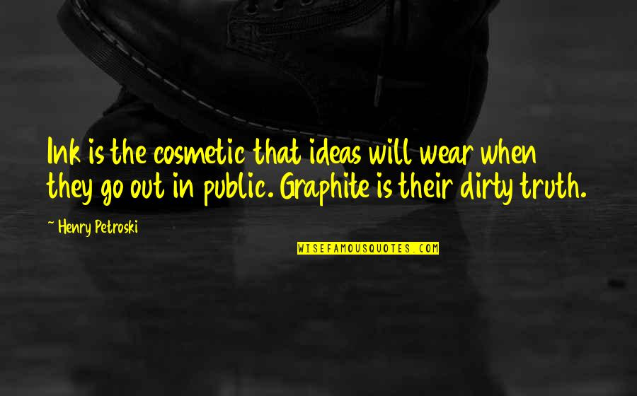 Graphite Quotes By Henry Petroski: Ink is the cosmetic that ideas will wear