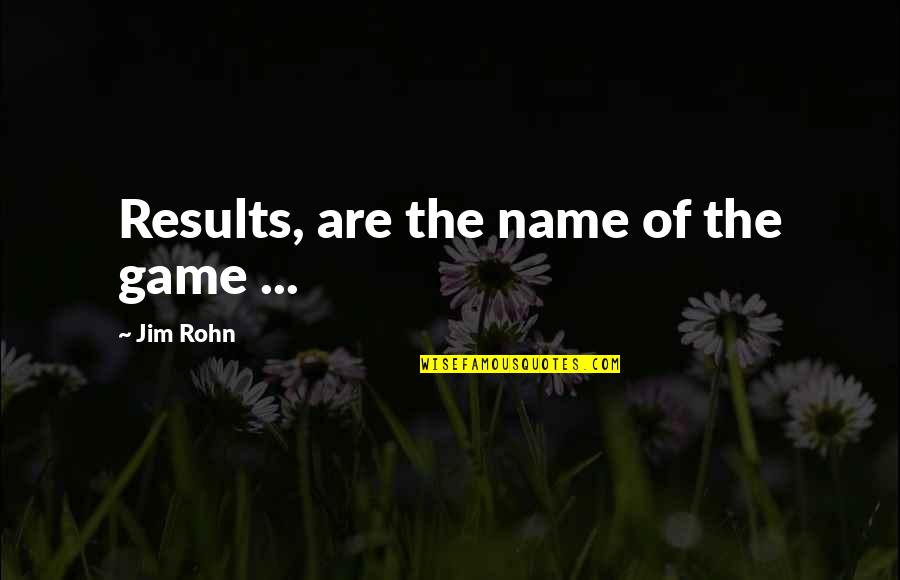 Grass Harp Quotes By Jim Rohn: Results, are the name of the game ...