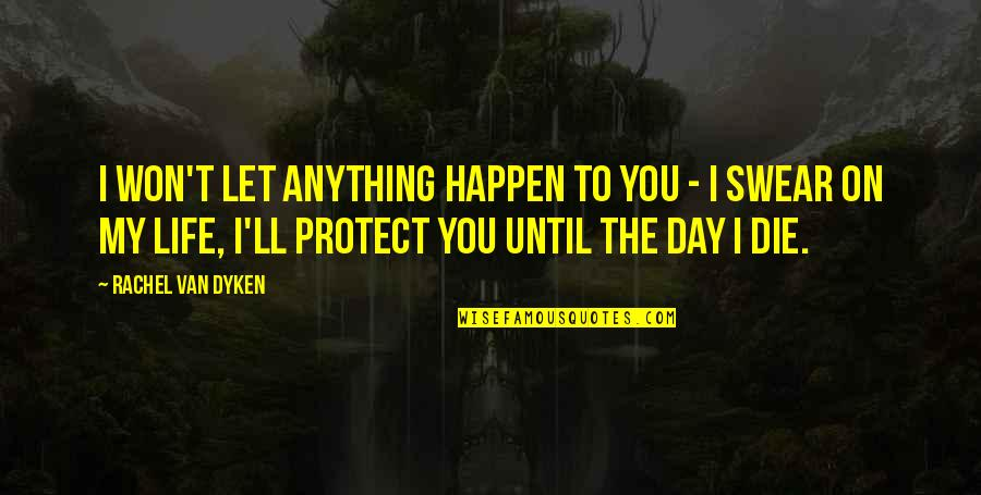 Grass Harp Quotes By Rachel Van Dyken: I won't let anything happen to you -