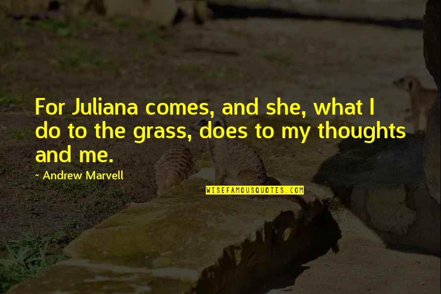 Grass's Quotes By Andrew Marvell: For Juliana comes, and she, what I do