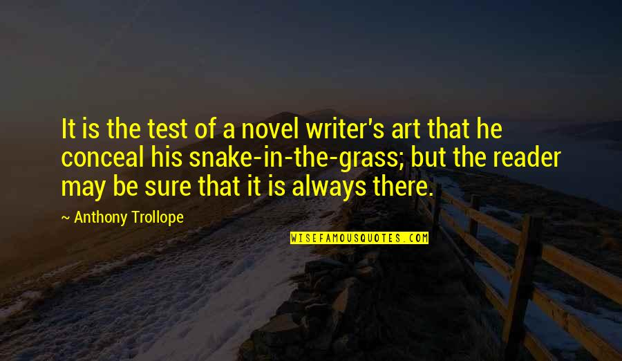 Grass's Quotes By Anthony Trollope: It is the test of a novel writer's