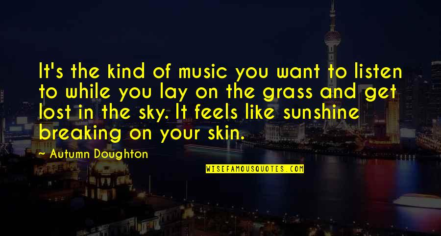 Grass's Quotes By Autumn Doughton: It's the kind of music you want to