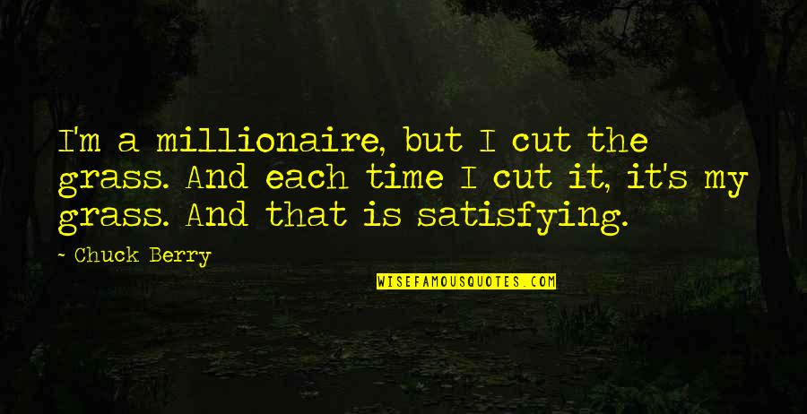 Grass's Quotes By Chuck Berry: I'm a millionaire, but I cut the grass.