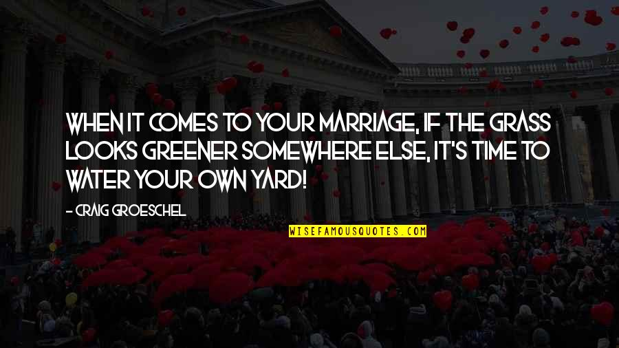 Grass's Quotes By Craig Groeschel: When it comes to your marriage, if the